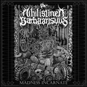 Nihilistinen Barbaarisuus - Madness Incarnate