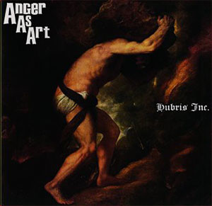 Anger As Art - Hubris Inc