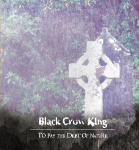 Black Crow King - To Pay The Debt Of Nature