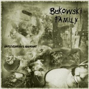 Bukowski Family - Unpleasantries Abundant