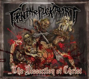 Torn The Fuck Apart - ...the Dissection of Christ